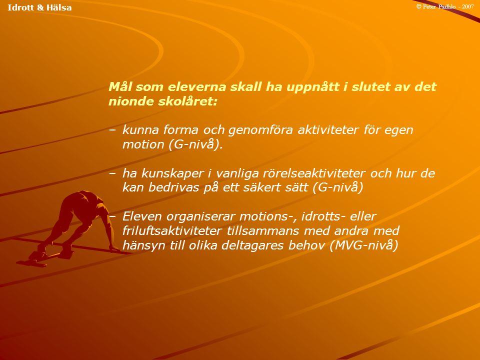 Mål som eleverna skall ha uppnått i slutet av det nionde skolåret: – kunna forma och genomföra aktiviteter för egen motion (G-nivå). – ha kunskaper i