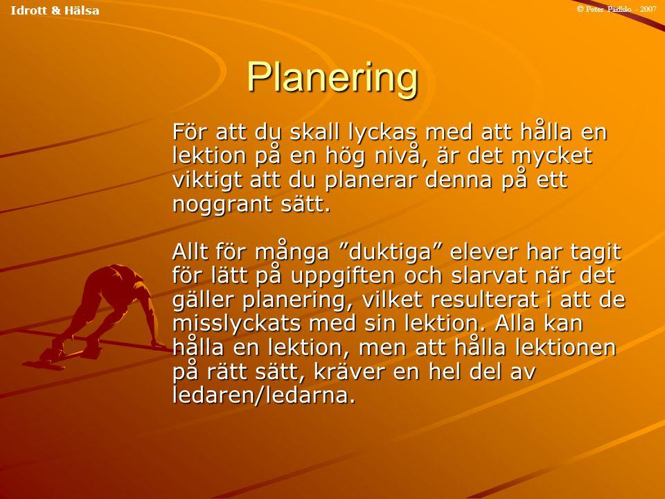 Planering För att du skall lyckas med att hålla en lektion på en hög nivå, är det mycket viktigt att du planerar denna på ett noggrant sätt. Allt för
