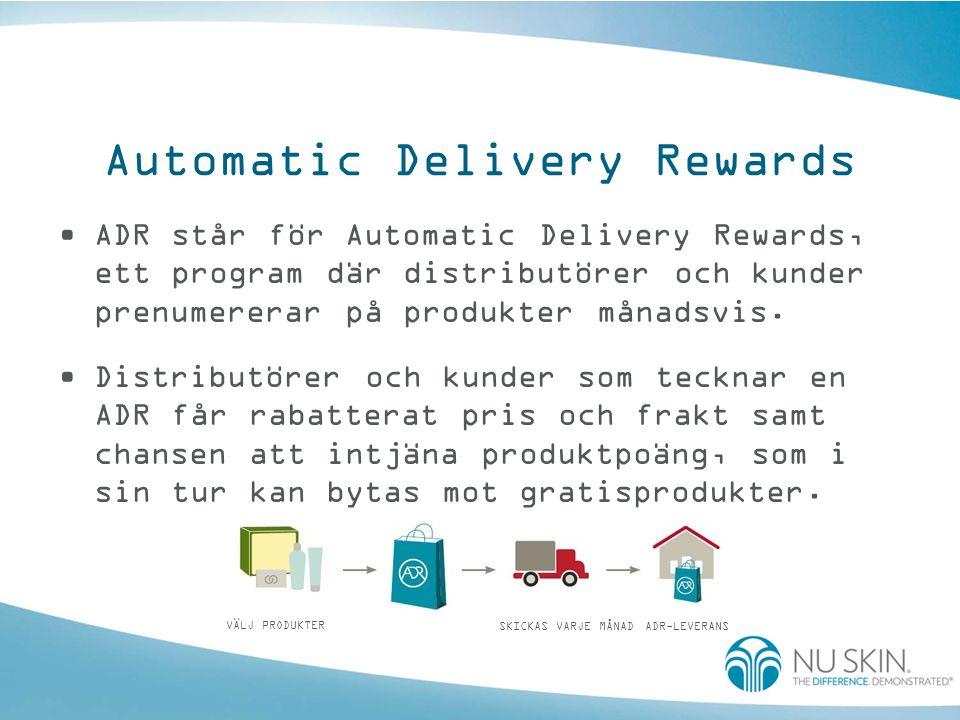 Automatic Delivery Rewards •ADR står för Automatic Delivery Rewards, ett program där distributörer och kunder prenumererar på produkter månadsvis. •Di