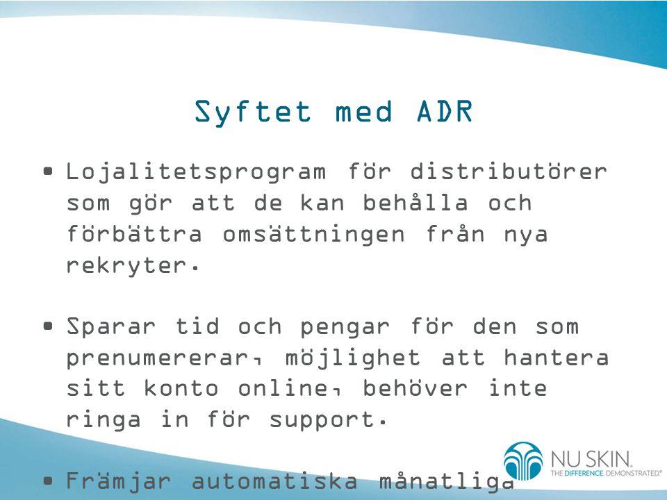 Syftet med ADR •Lojalitetsprogram för distributörer som gör att de kan behålla och förbättra omsättningen från nya rekryter. •Sparar tid och pengar fö