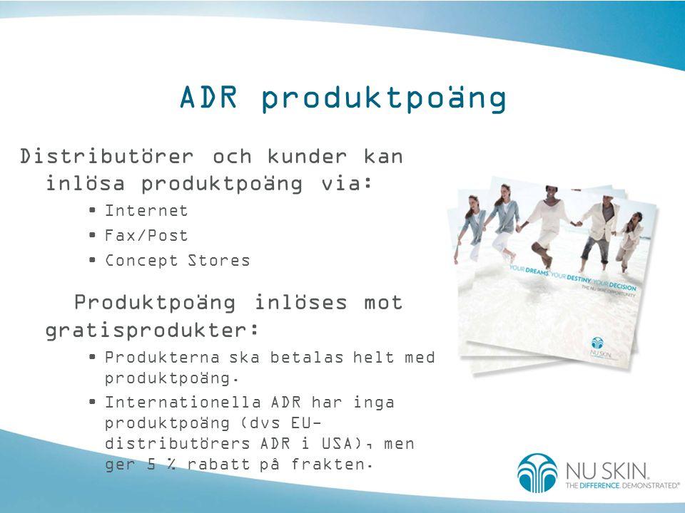 ADR produktpoäng Distributörer och kunder kan inlösa produktpoäng via: •Internet •Fax/Post •Concept Stores Produktpoäng inlöses mot gratisprodukter: •
