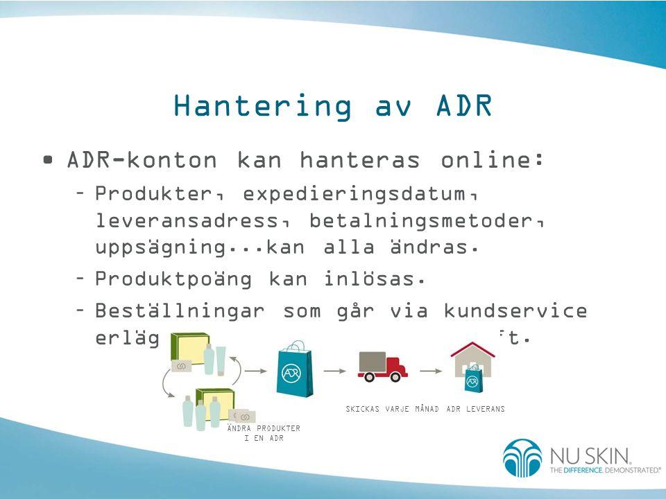 Hantering av ADR •ADR-konton kan hanteras online: –Produkter, expedieringsdatum, leveransadress, betalningsmetoder, uppsägning...kan alla ändras. –Pro