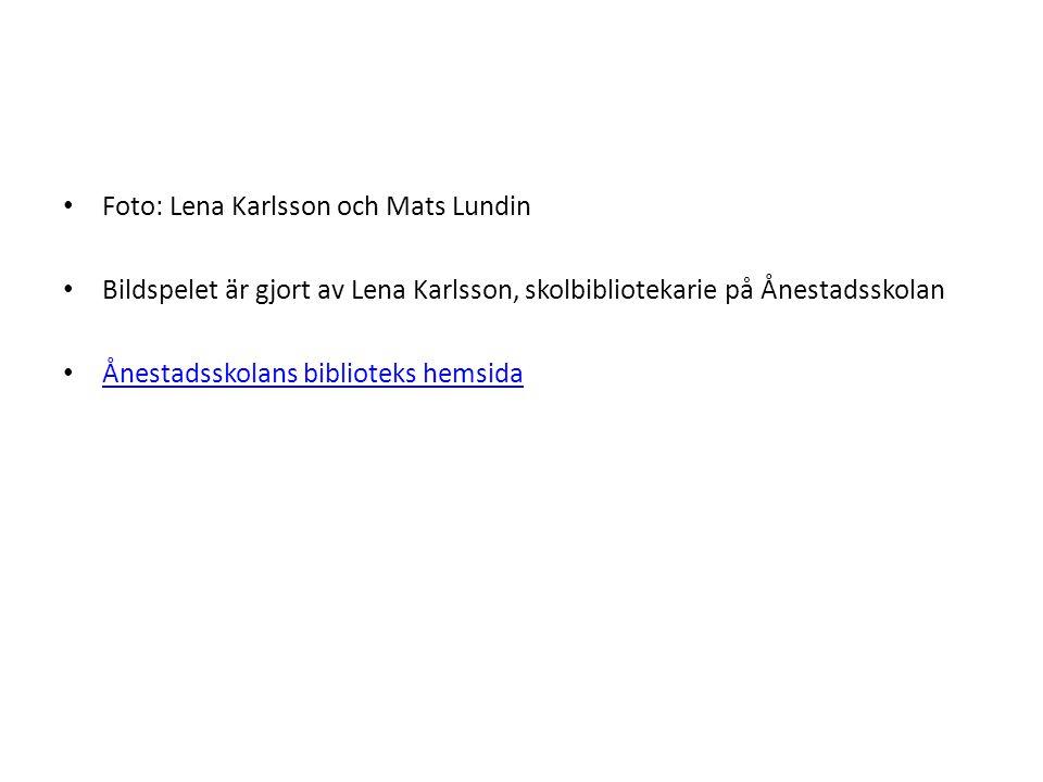 • Foto: Lena Karlsson och Mats Lundin • Bildspelet är gjort av Lena Karlsson, skolbibliotekarie på Ånestadsskolan • Ånestadsskolans biblioteks hemsida Ånestadsskolans biblioteks hemsida