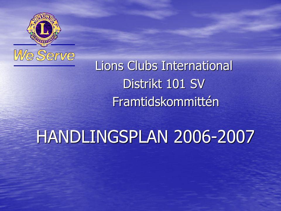 HANDLINGSPLAN 2006-2007 Lions Clubs International Distrikt 101 SV Framtidskommittén Framtidskommittén