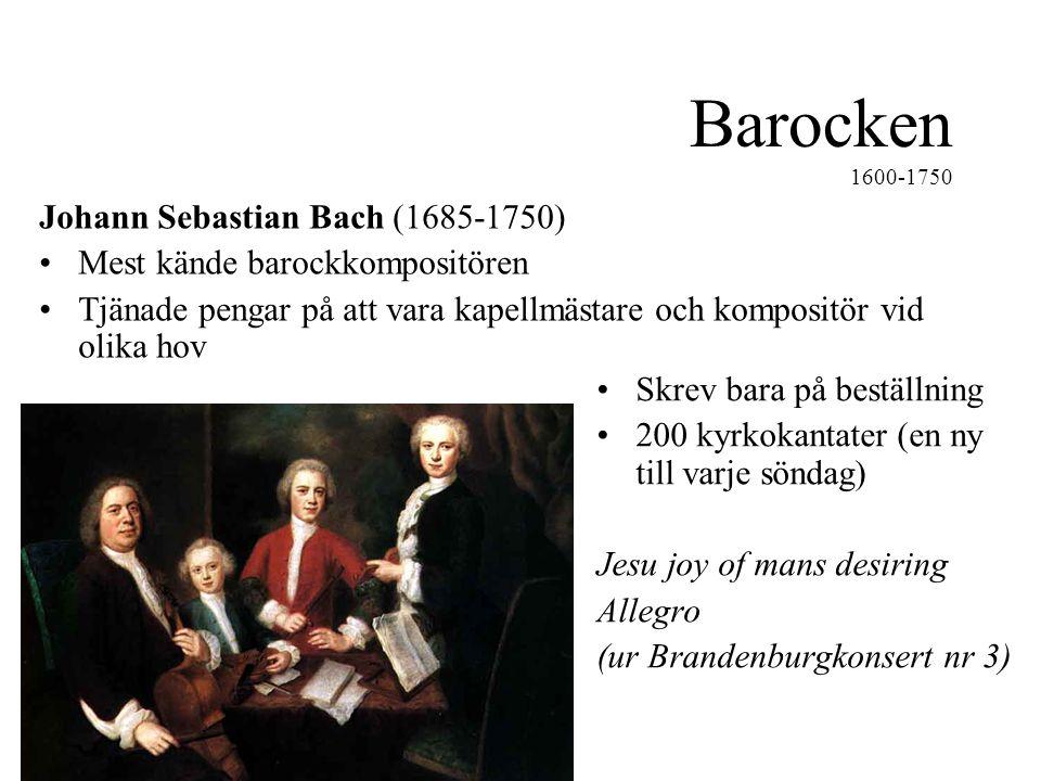 Barocken 1600-1750 Johann Sebastian Bach (1685-1750) •Mest kände barockkompositören •Tjänade pengar på att vara kapellmästare och kompositör vid olika hov •Skrev bara på beställning •200 kyrkokantater (en ny till varje söndag) Jesu joy of mans desiring Allegro (ur Brandenburgkonsert nr 3)