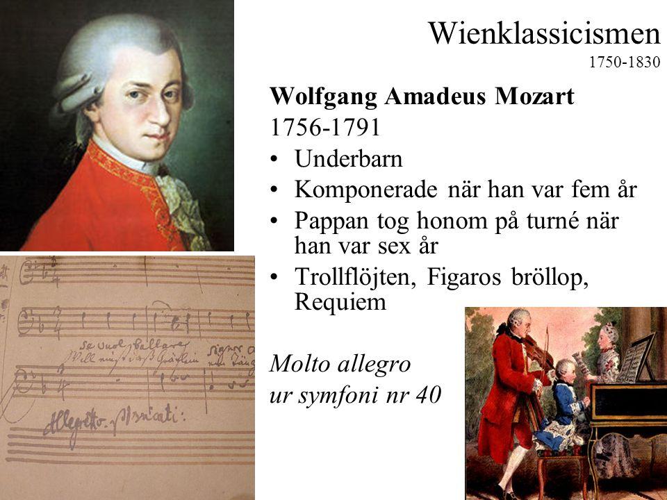 Wienklassicismen 1750-1830 Wolfgang Amadeus Mozart 1756-1791 •Underbarn •Komponerade när han var fem år •Pappan tog honom på turné när han var sex år •Trollflöjten, Figaros bröllop, Requiem Molto allegro ur symfoni nr 40