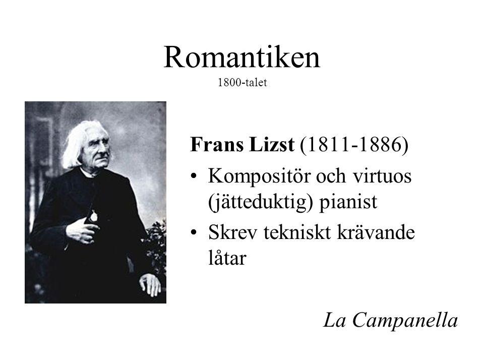 Romantiken 1800-talet Frans Lizst (1811-1886) •Kompositör och virtuos (jätteduktig) pianist •Skrev tekniskt krävande låtar La Campanella