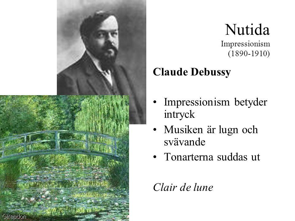 Nutida Impressionism (1890-1910) Claude Debussy •Impressionism betyder intryck •Musiken är lugn och svävande •Tonarterna suddas ut Clair de lune