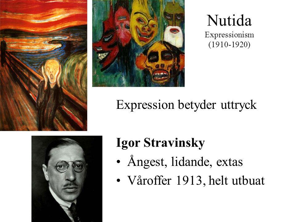 Nutida Expressionism (1910-1920) Expression betyder uttryck Igor Stravinsky •Ångest, lidande, extas •Våroffer 1913, helt utbuat