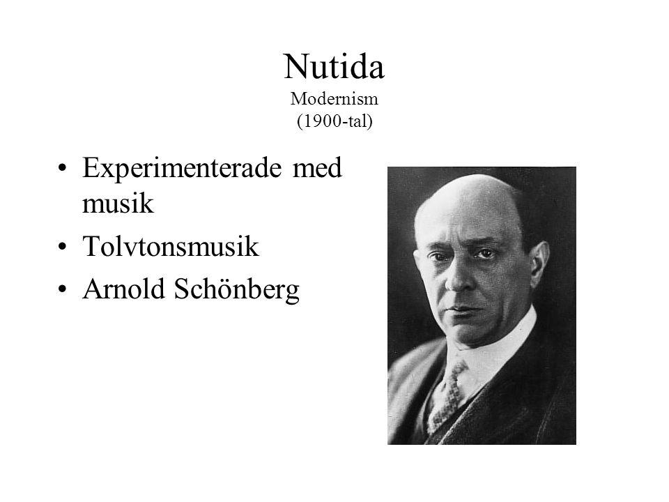 Nutida Modernism (1900-tal) •Experimenterade med musik •Tolvtonsmusik •Arnold Schönberg