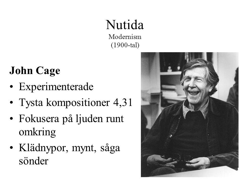 Nutida Modernism (1900-tal) John Cage •Experimenterade •Tysta kompositioner 4,31 •Fokusera på ljuden runt omkring •Klädnypor, mynt, såga sönder