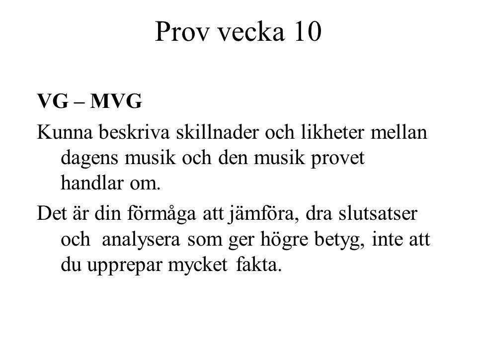 Prov vecka 10 VG – MVG Kunna beskriva skillnader och likheter mellan dagens musik och den musik provet handlar om.