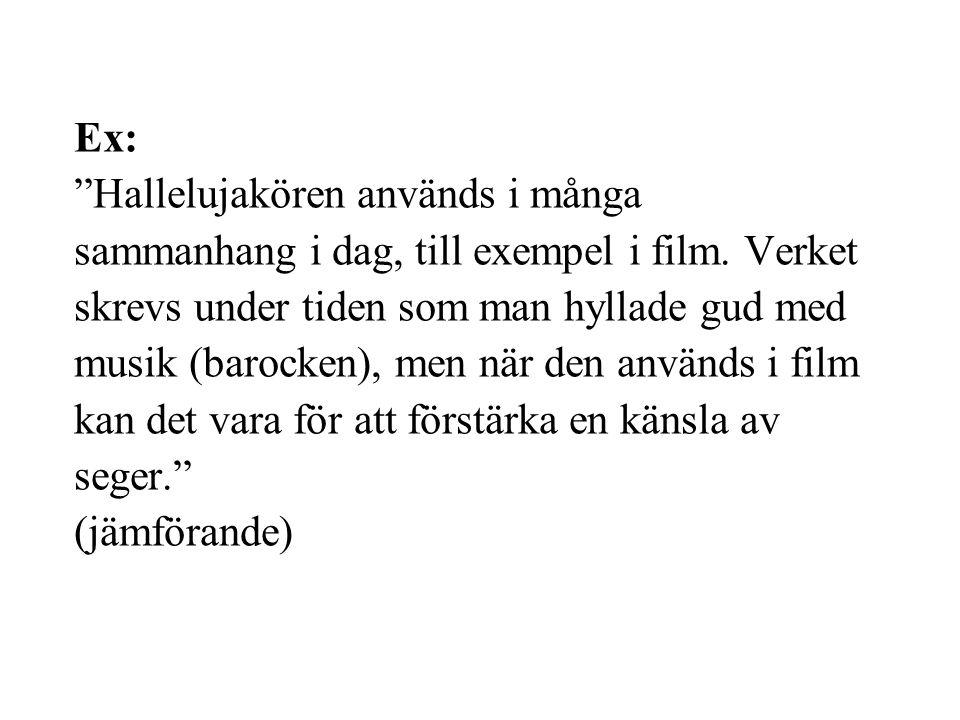 Ex: Hallelujakören används i många sammanhang i dag, till exempel i film.