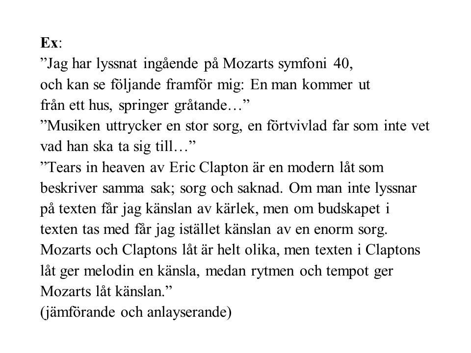 Ex: Jag har lyssnat ingående på Mozarts symfoni 40, och kan se följande framför mig: En man kommer ut från ett hus, springer gråtande… Musiken uttrycker en stor sorg, en förtvivlad far som inte vet vad han ska ta sig till… Tears in heaven av Eric Clapton är en modern låt som beskriver samma sak; sorg och saknad.