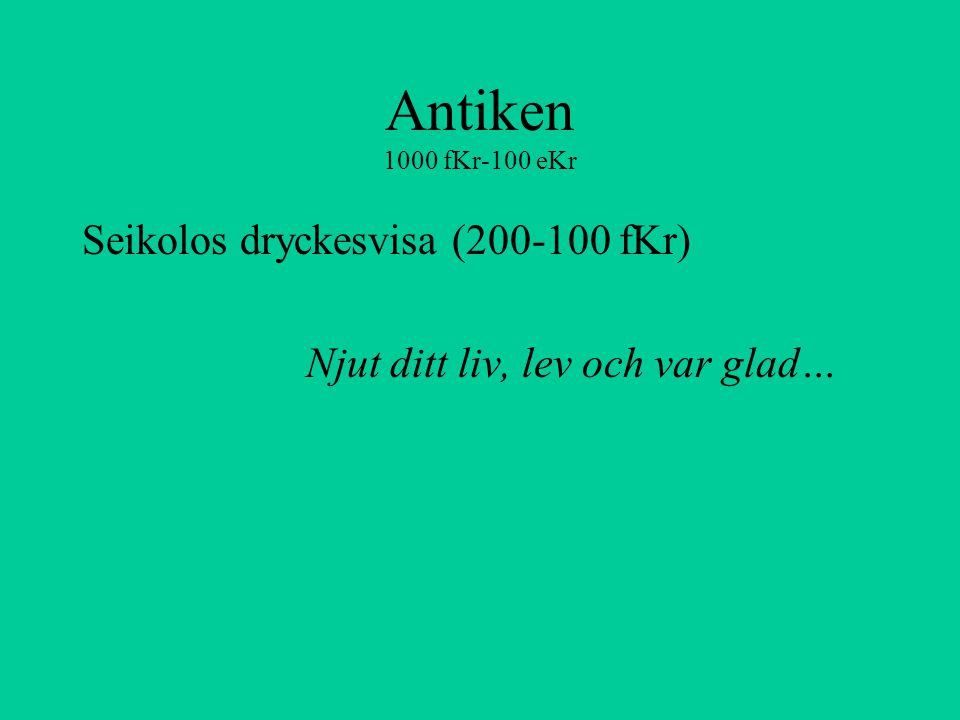 Antiken 1000 fKr-100 eKr Seikolos dryckesvisa (200-100 fKr) Njut ditt liv, lev och var glad…