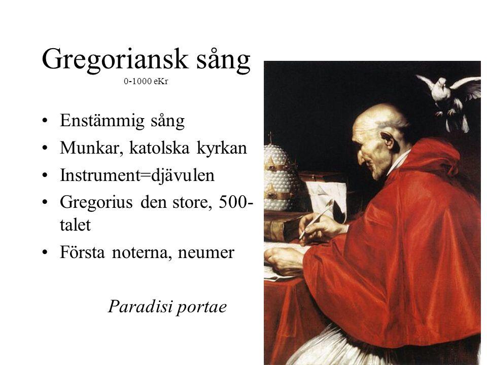 Gregoriansk sång 0-1000 eKr •Enstämmig sång •Munkar, katolska kyrkan •Instrument=djävulen •Gregorius den store, 500- talet •Första noterna, neumer Paradisi portae