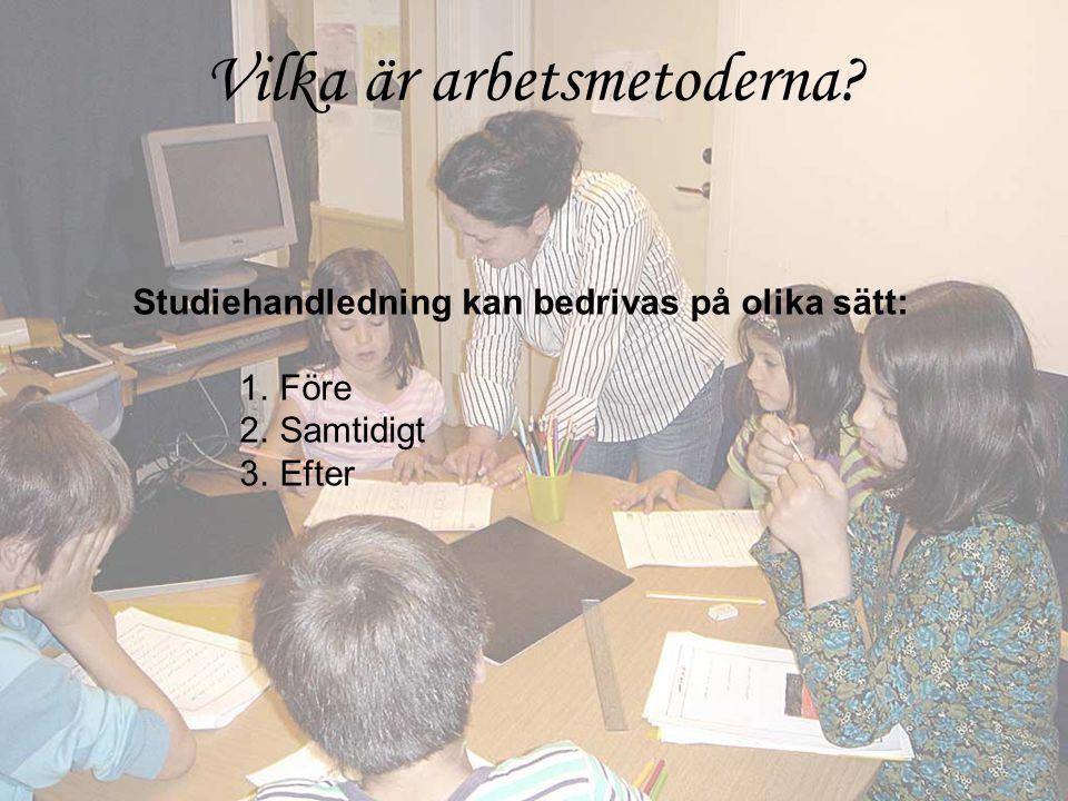 Studiehandledning kan bedrivas på olika sätt: 1.Före 2.Samtidigt 3.Efter Vilka är arbetsmetoderna?