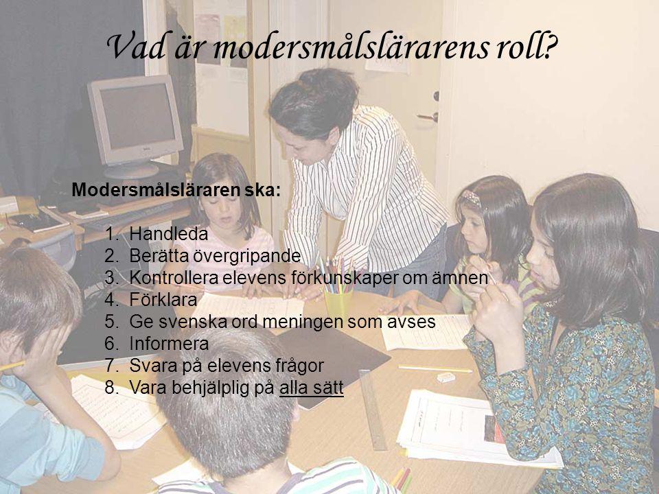 Modersmålsläraren ska: 1.Handleda 2.Berätta övergripande 3.Kontrollera elevens förkunskaper om ämnen 4.Förklara 5.Ge svenska ord meningen som avses 6.