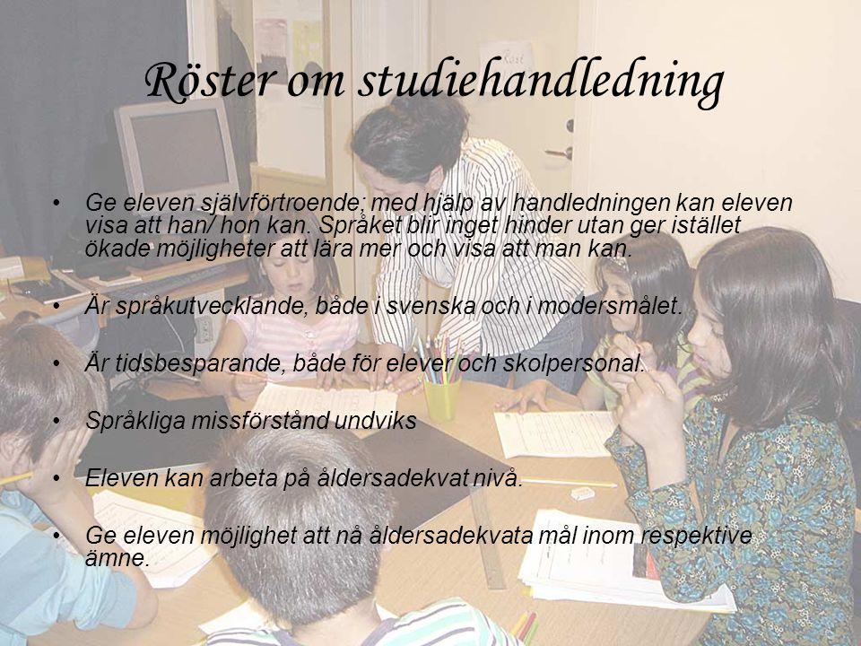 Röster om studiehandledning •Ge eleven självförtroende; med hjälp av handledningen kan eleven visa att han/ hon kan.