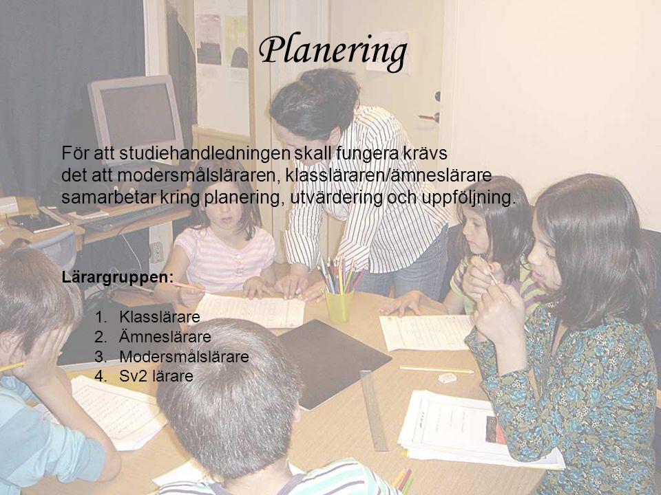 Lärargruppen: 1.Klasslärare 2.Ämneslärare 3.Modersmålslärare 4.Sv2 lärare För att studiehandledningen skall fungera krävs det att modersmålsläraren, klassläraren/ämneslärare samarbetar kring planering, utvärdering och uppföljning.
