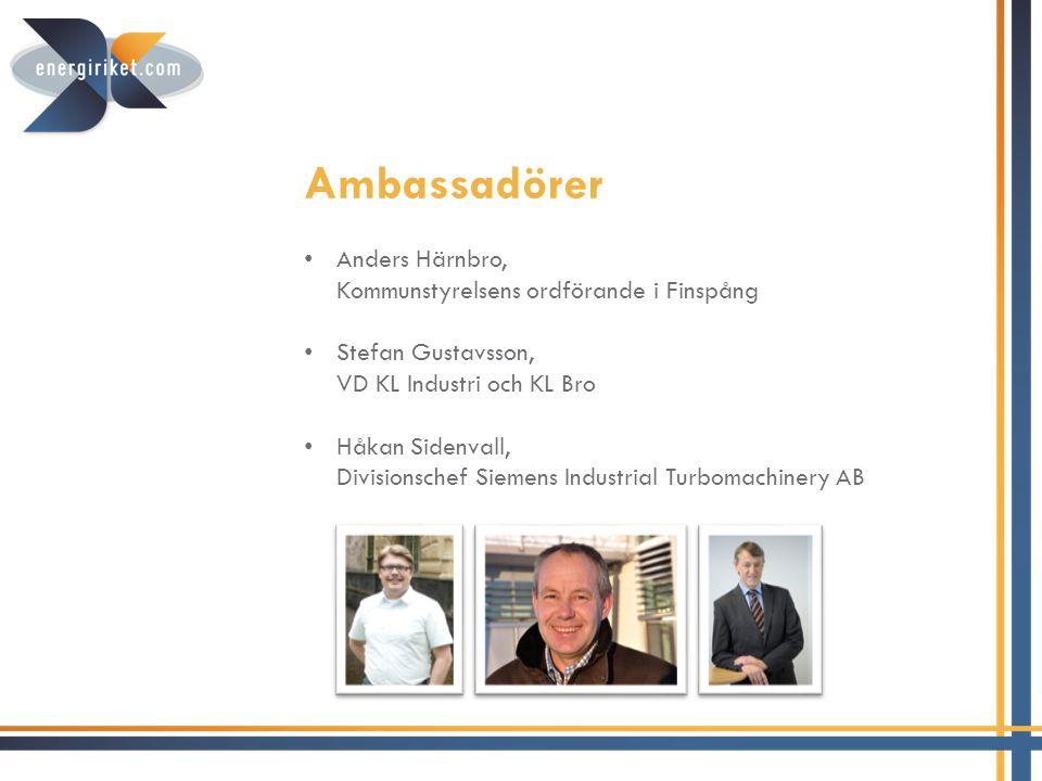 Ambassadörer • Anders Härnbro, Kommunstyrelsens ordförande i Finspång • Stefan Gustavsson, VD KL Industri och KL Bro • Håkan Sidenvall, Divisionschef