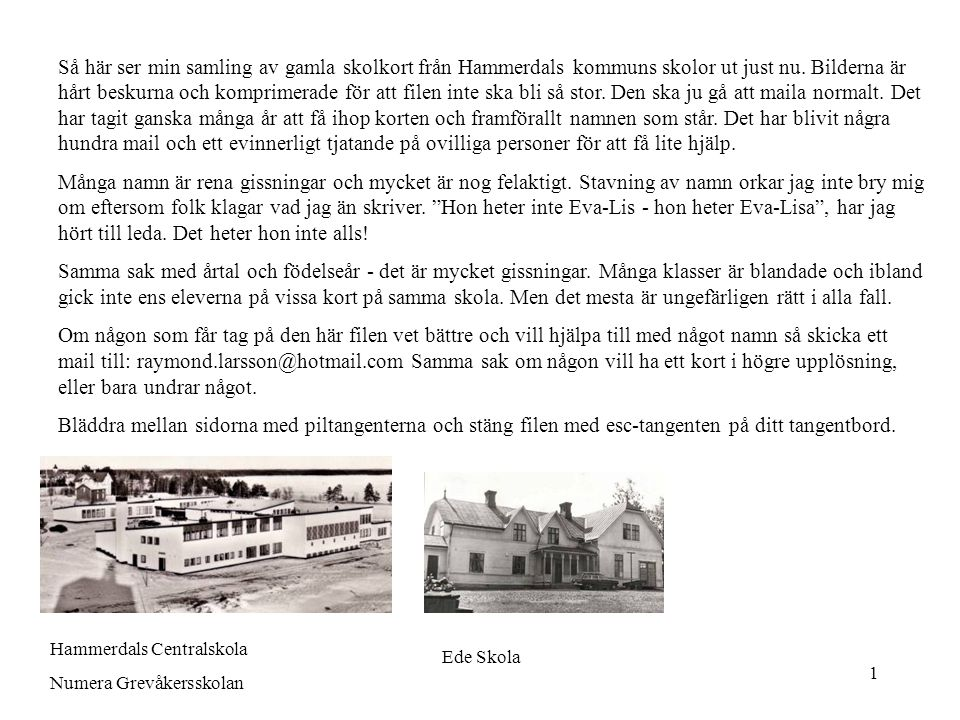 1 Så här ser min samling av gamla skolkort från Hammerdals kommuns skolor ut just nu. Bilderna är hårt beskurna och komprimerade för att filen inte sk