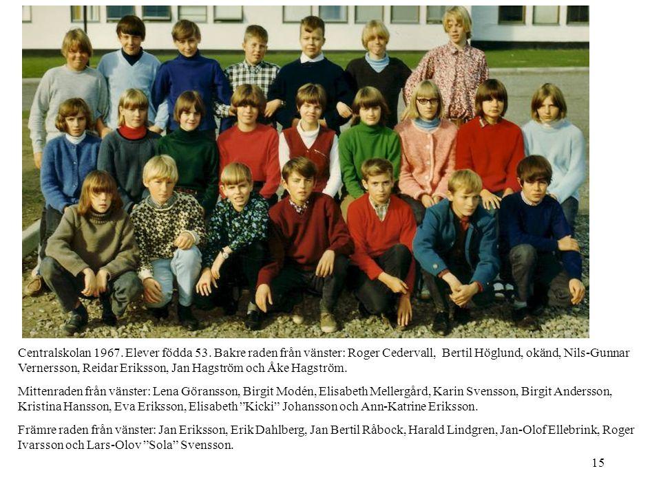 15 Centralskolan 1967. Elever födda 53. Bakre raden från vänster: Roger Cedervall, Bertil Höglund, okänd, Nils-Gunnar Vernersson, Reidar Eriksson, Jan