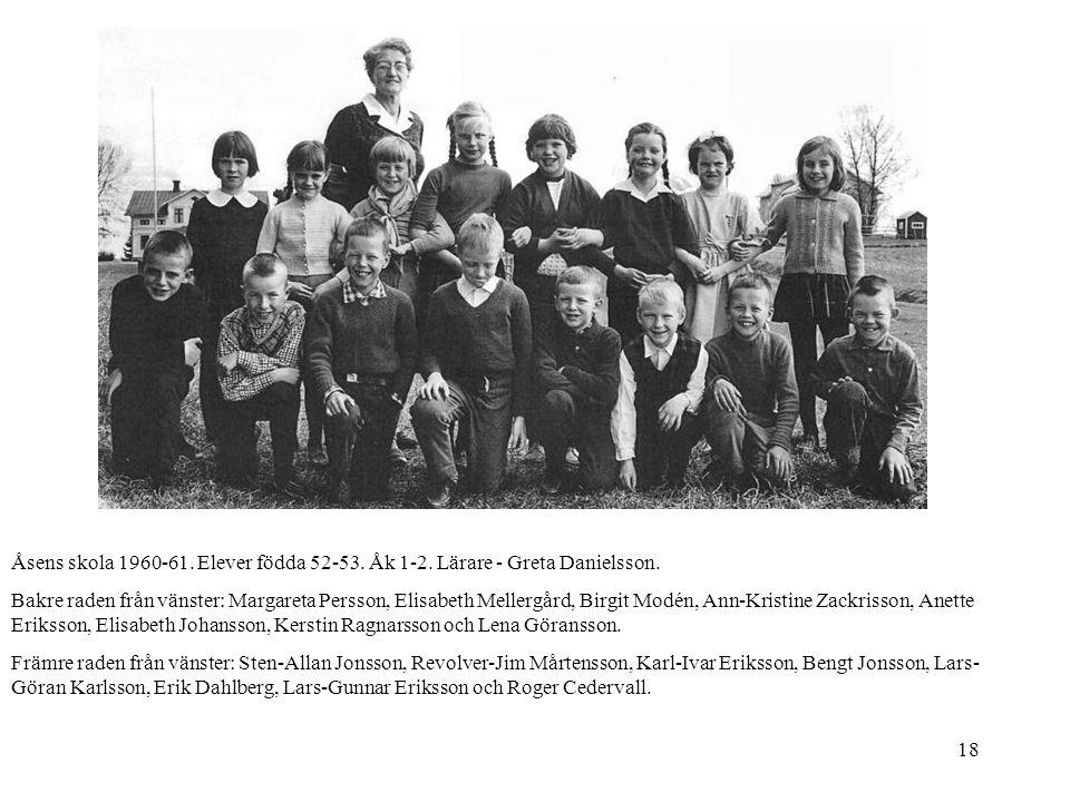 18 Åsens skola 1960-61. Elever födda 52-53. Åk 1-2. Lärare - Greta Danielsson. Bakre raden från vänster: Margareta Persson, Elisabeth Mellergård, Birg