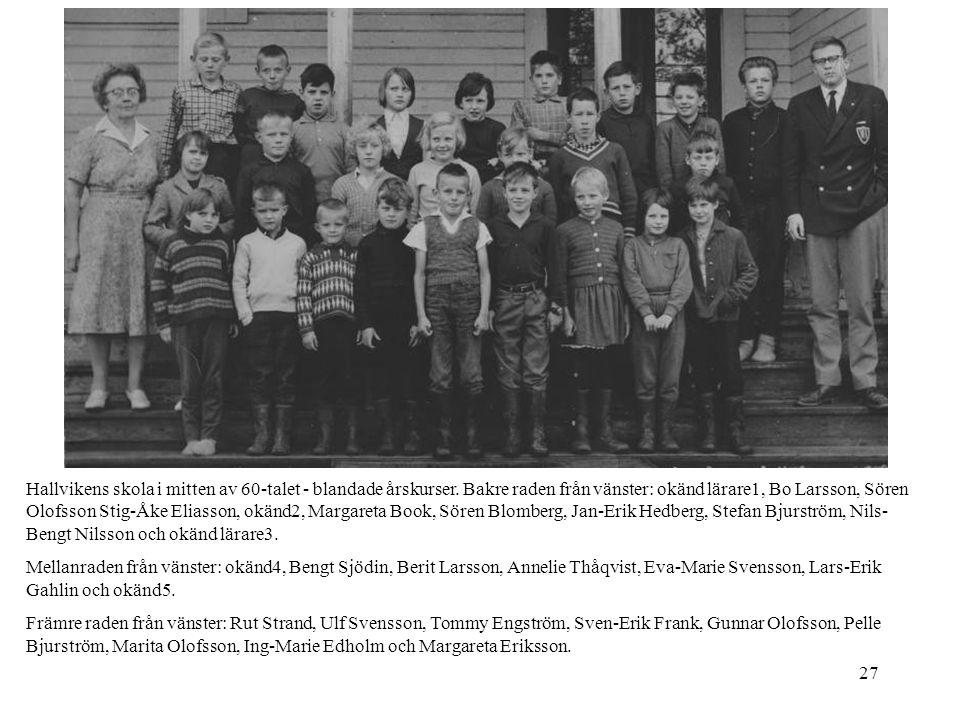 27 Hallvikens skola i mitten av 60-talet - blandade årskurser. Bakre raden från vänster: okänd lärare1, Bo Larsson, Sören Olofsson Stig-Åke Eliasson,