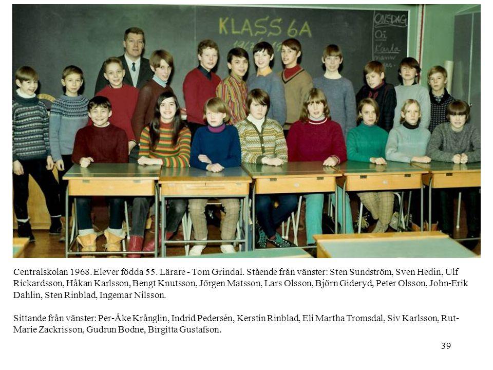 39 Centralskolan 1968. Elever födda 55. Lärare - Tom Grindal. Stående från vänster: Sten Sundström, Sven Hedin, Ulf Rickardsson, Håkan Karlsson, Bengt