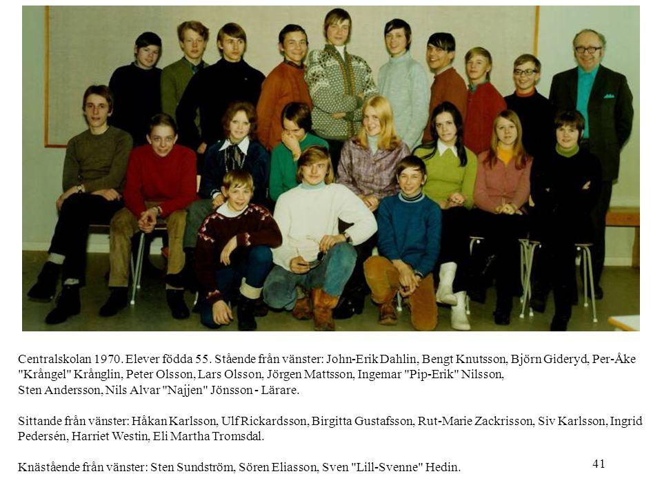 41 Centralskolan 1970. Elever födda 55. Stående från vänster: John-Erik Dahlin, Bengt Knutsson, Björn Gideryd, Per-Åke