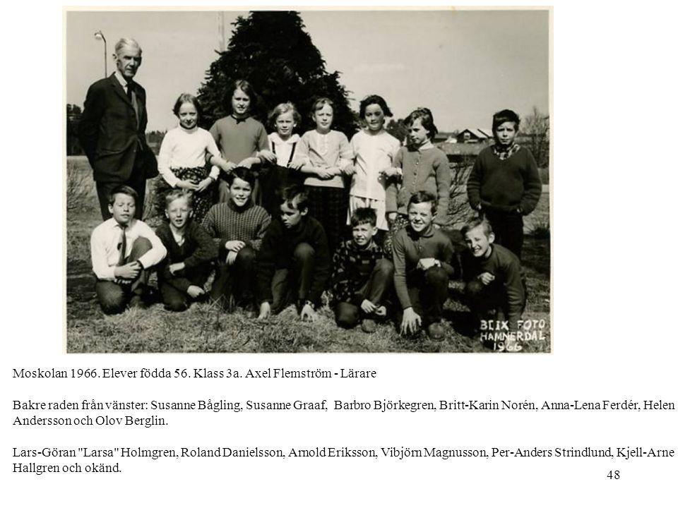 48 Moskolan 1966. Elever födda 56. Klass 3a. Axel Flemström - Lärare Bakre raden från vänster: Susanne Bågling, Susanne Graaf, Barbro Björkegren, Brit