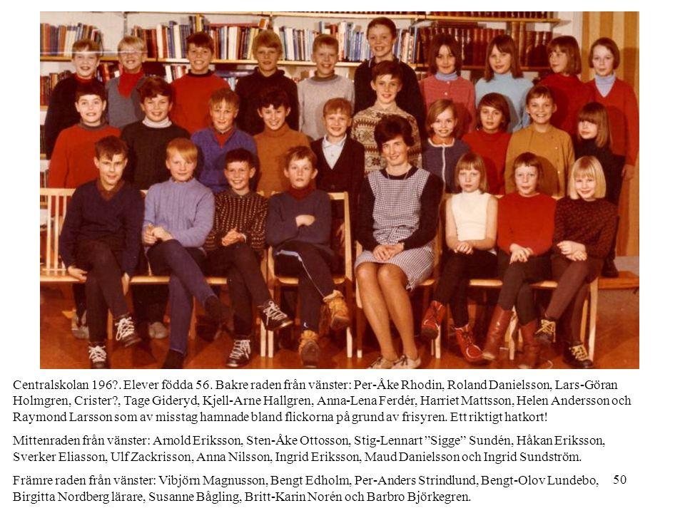 50 Centralskolan 196?. Elever födda 56. Bakre raden från vänster: Per-Åke Rhodin, Roland Danielsson, Lars-Göran Holmgren, Crister?, Tage Gideryd, Kjel