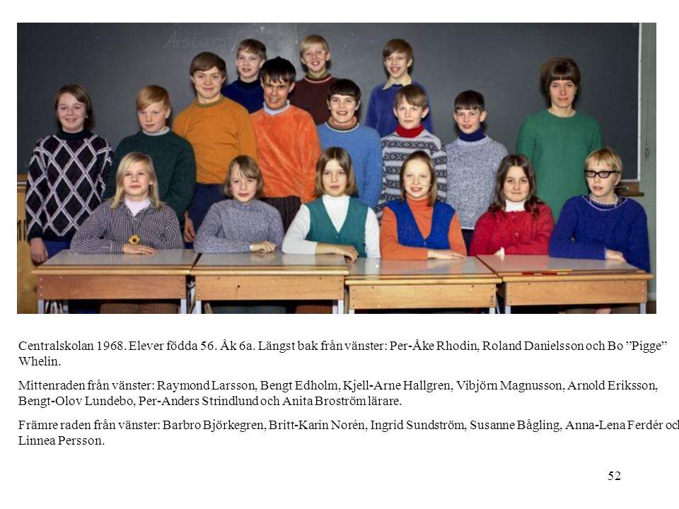 """52 Centralskolan 1968. Elever födda 56. Åk 6a. Längst bak från vänster: Per-Åke Rhodin, Roland Danielsson och Bo """"Pigge"""" Whelin. Mittenraden från väns"""