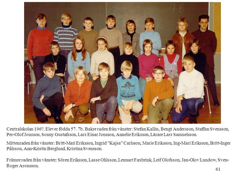 61 Centralskolan 196?. Elever födda 57. 7b. Bakre raden från vänster: Stefan Kallin, Bengt Andersson, Staffan Svensson, Per-Olof Jonsson, Sonny Gustaf