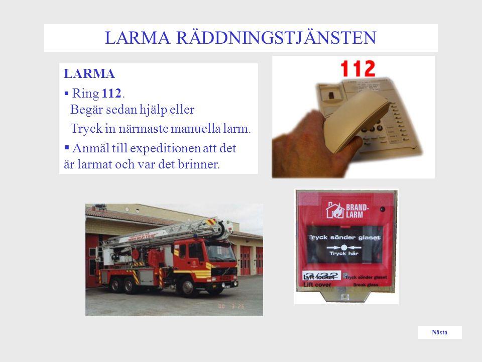 LARMA RÄDDNINGSTJÄNSTEN LARMA  Ring 112. Begär sedan hjälp eller Tryck in närmaste manuella larm.