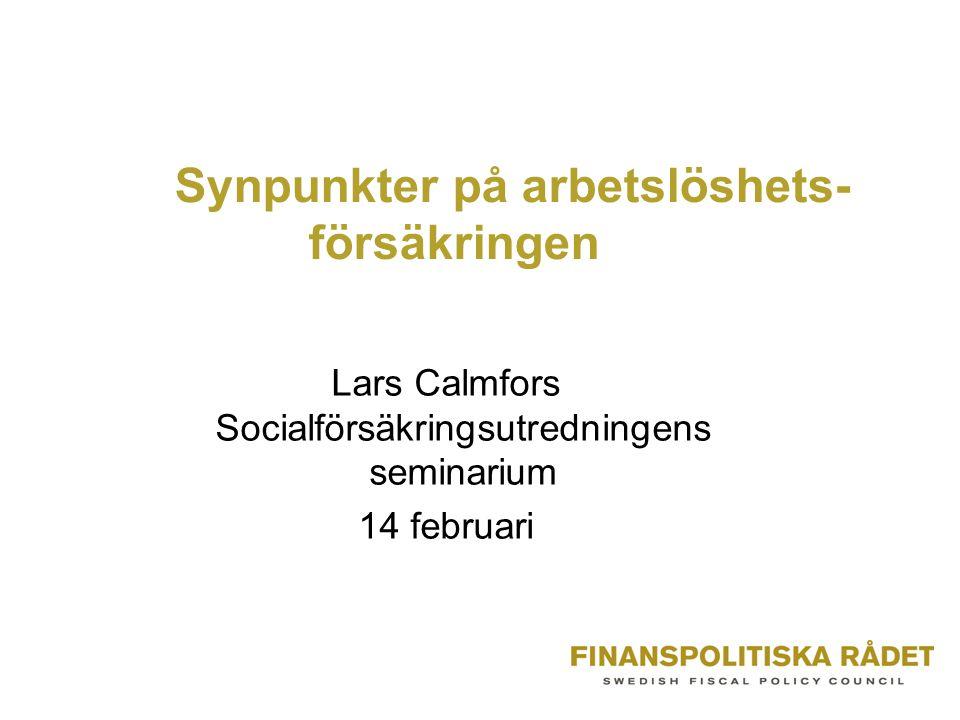 Synpunkter på arbetslöshets- försäkringen Lars Calmfors Socialförsäkringsutredningens seminarium 14 februari