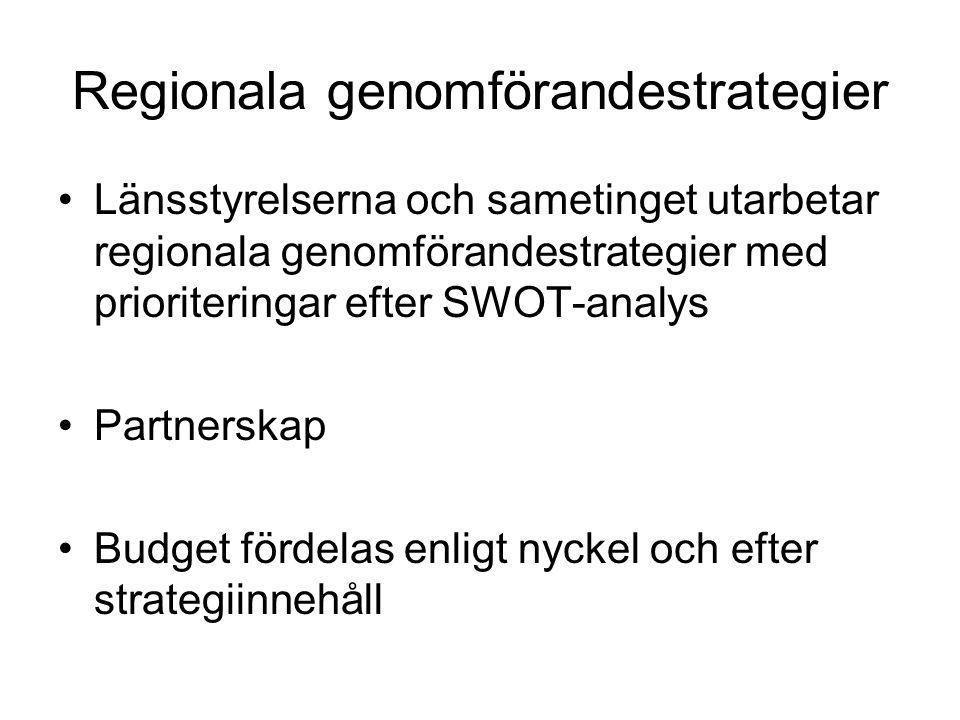 Regionala genomförandestrategier •Länsstyrelserna och sametinget utarbetar regionala genomförandestrategier med prioriteringar efter SWOT-analys •Partnerskap •Budget fördelas enligt nyckel och efter strategiinnehåll