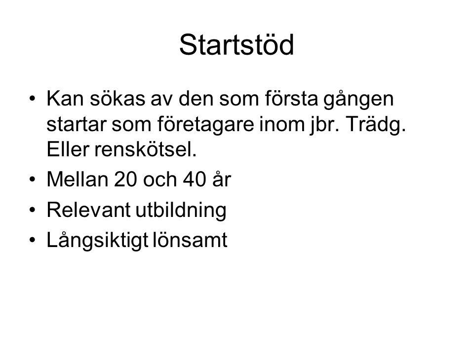 Startstöd •Kan sökas av den som första gången startar som företagare inom jbr. Trädg. Eller renskötsel. •Mellan 20 och 40 år •Relevant utbildning •Lån