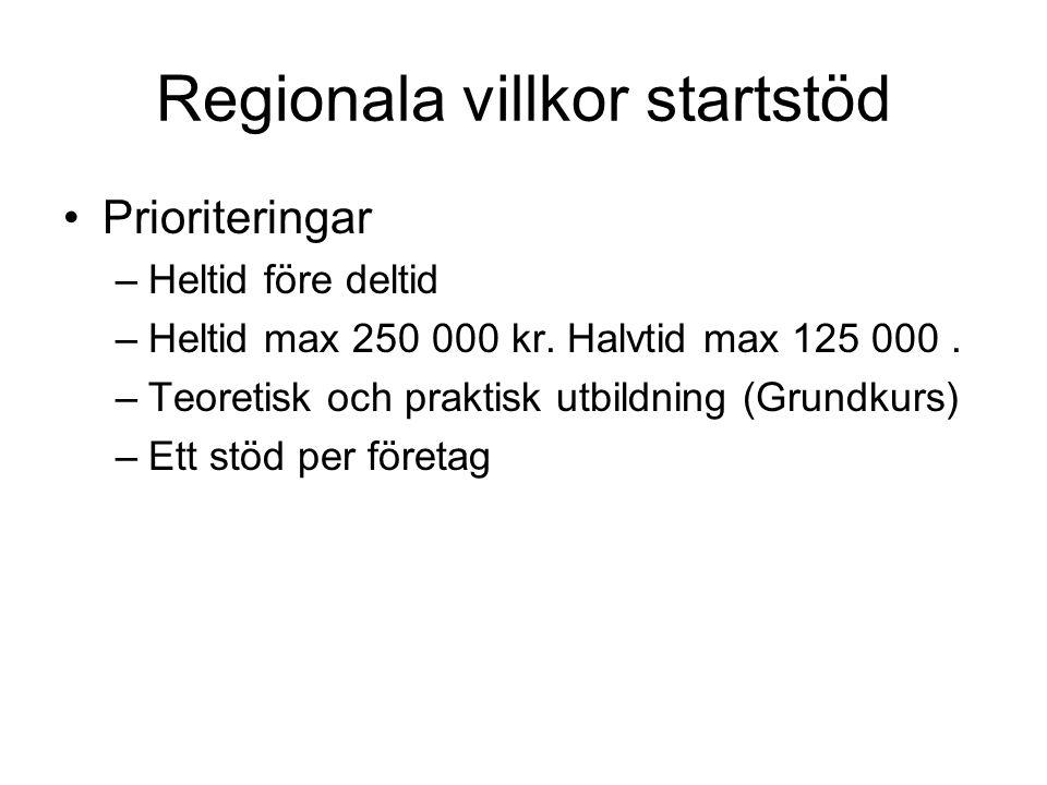 Regionala villkor startstöd •Prioriteringar –Heltid före deltid –Heltid max 250 000 kr. Halvtid max 125 000. –Teoretisk och praktisk utbildning (Grund