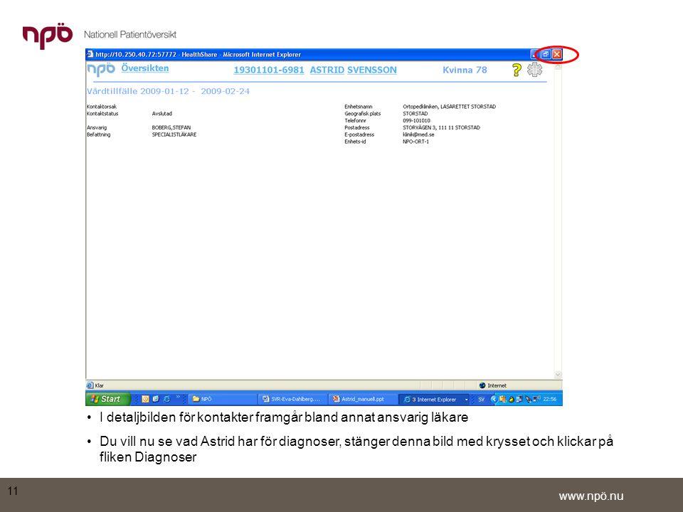 www.npö.nu •I detaljbilden för kontakter framgår bland annat ansvarig läkare •Du vill nu se vad Astrid har för diagnoser, stänger denna bild med krysset och klickar på fliken Diagnoser 11