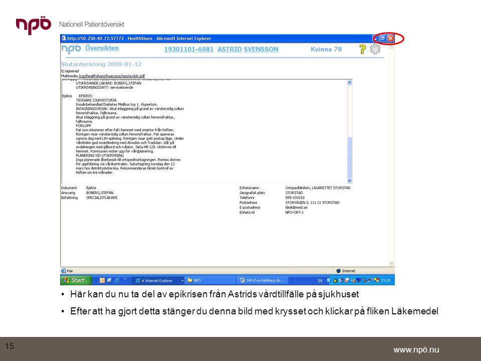 www.npö.nu •Här kan du nu ta del av epikrisen från Astrids vårdtillfälle på sjukhuset •Efter att ha gjort detta stänger du denna bild med krysset och klickar på fliken Läkemedel 15