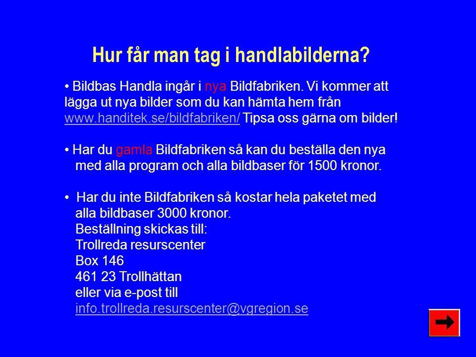 Hur får man tag i handlabilderna.• Bildbas Handla ingår i nya Bildfabriken.