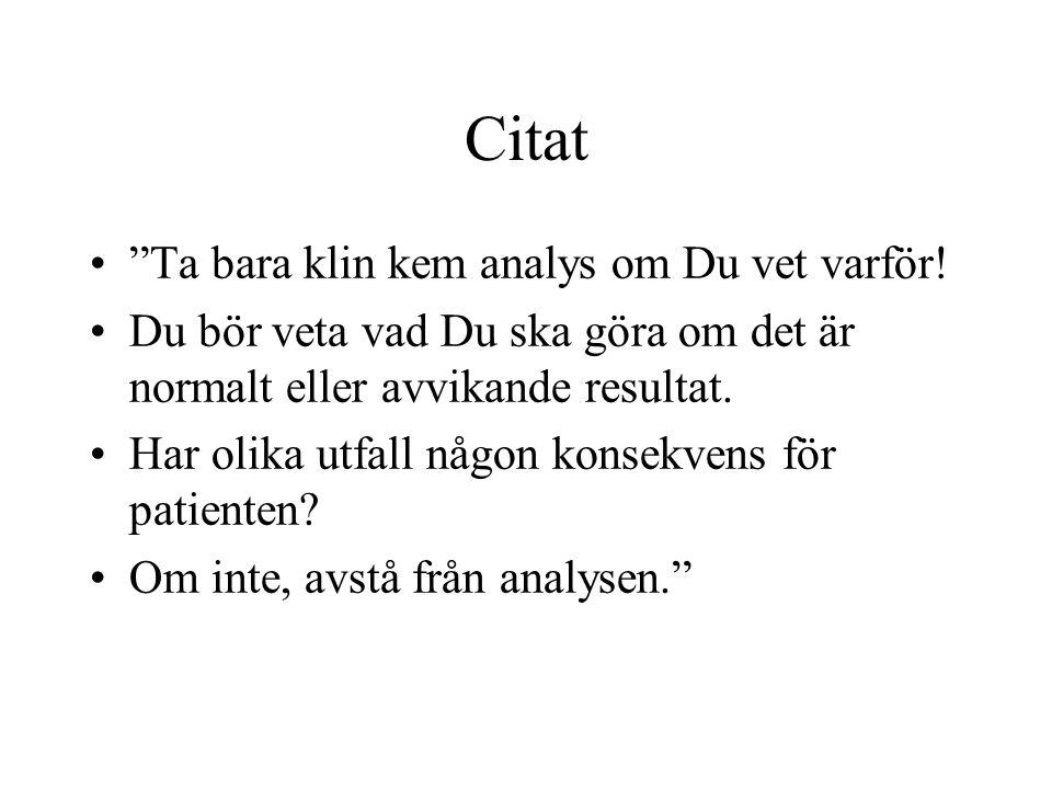 """Citat •""""Ta bara klin kem analys om Du vet varför! •Du bör veta vad Du ska göra om det är normalt eller avvikande resultat. •Har olika utfall någon kon"""