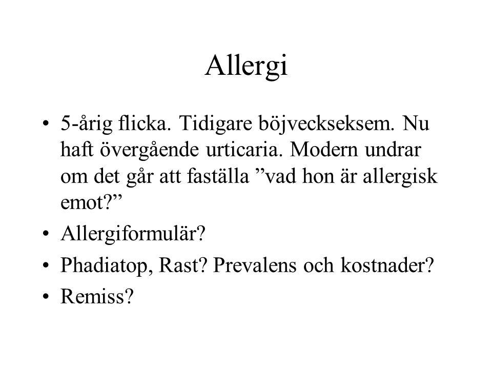 """Allergi •5-årig flicka. Tidigare böjveckseksem. Nu haft övergående urticaria. Modern undrar om det går att faställa """"vad hon är allergisk emot?"""" •Alle"""