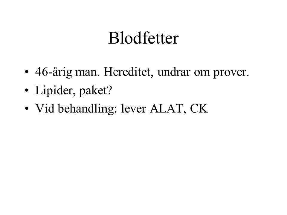 Blodfetter •46-årig man. Hereditet, undrar om prover. •Lipider, paket? •Vid behandling: lever ALAT, CK