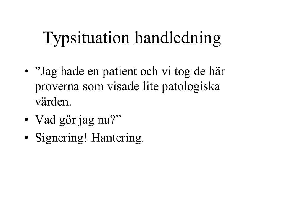 """Typsituation handledning •""""Jag hade en patient och vi tog de här proverna som visade lite patologiska värden. •Vad gör jag nu?"""" •Signering! Hantering."""