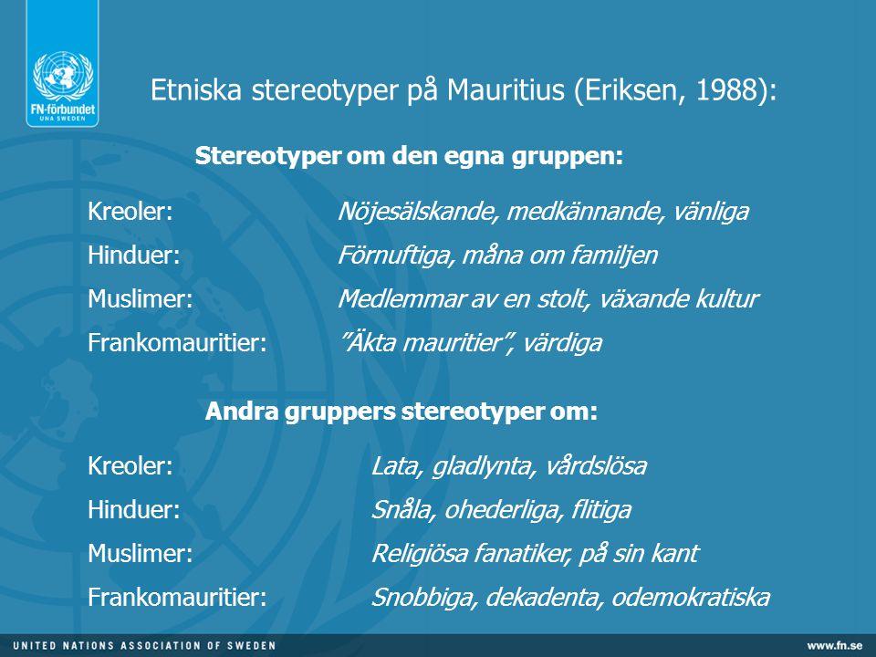 Etniska stereotyper på Mauritius (Eriksen, 1988): Stereotyper om den egna gruppen: Kreoler: Hinduer: Muslimer: Frankomauritier: Kreoler: Hinduer: Musl