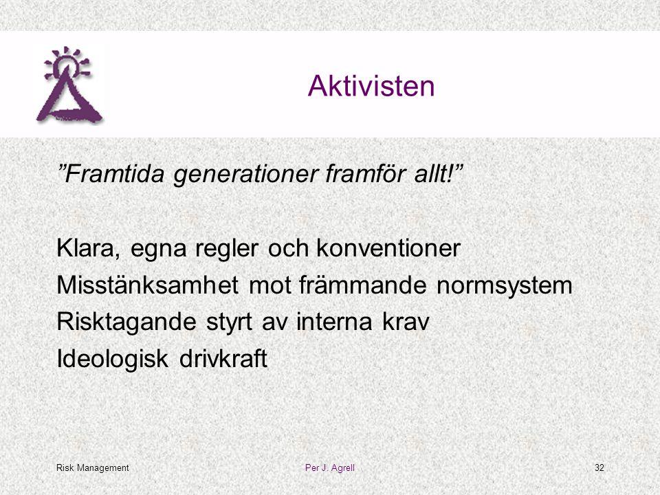 """Risk ManagementPer J. Agrell32 Aktivisten """"Framtida generationer framför allt!"""" Klara, egna regler och konventioner Misstänksamhet mot främmande norms"""