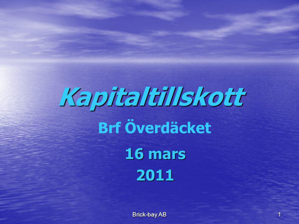 Brick-bay AB1 Kapitaltillskott 16 mars 2011 Brf Överdäcket